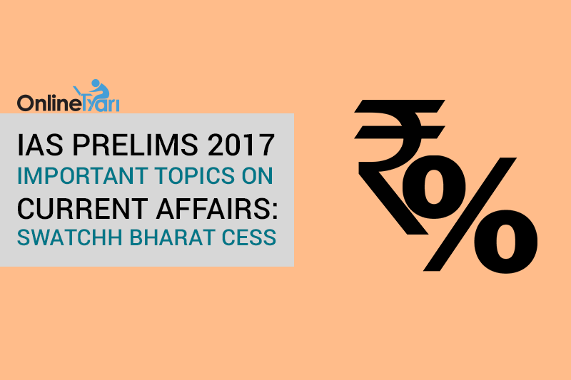 IAS-Prelims-2017-Important-topics-on-Current-Affairs--Swatchh-Bharat-Cess