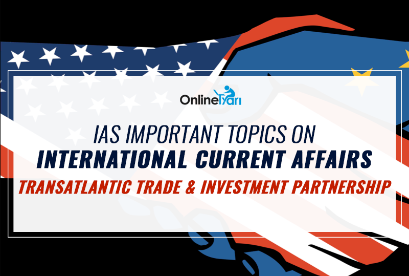 IAS-Important-Topics-on-International-Current-Affairs--Transatlantic-Trade-and-Investment-Partnership