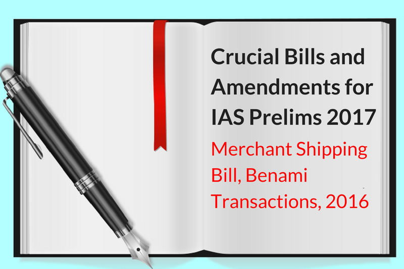 crucial-bills and amendments for ias prelims 2017, merchant shiping bill and benami transaction 2016